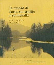 LA CIUDAD DE SORIA, SU CASTILLO Y SU MURALLA