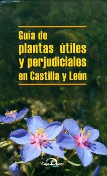 GUIA DE PLANTAS UTILES Y PERJUDICIALES EN CASTILLA